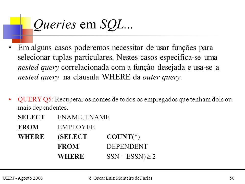 UERJ - Agosto 2000© Oscar Luiz Monteiro de Farias50 Em alguns casos poderemos necessitar de usar funções para selecionar tuplas particulares.