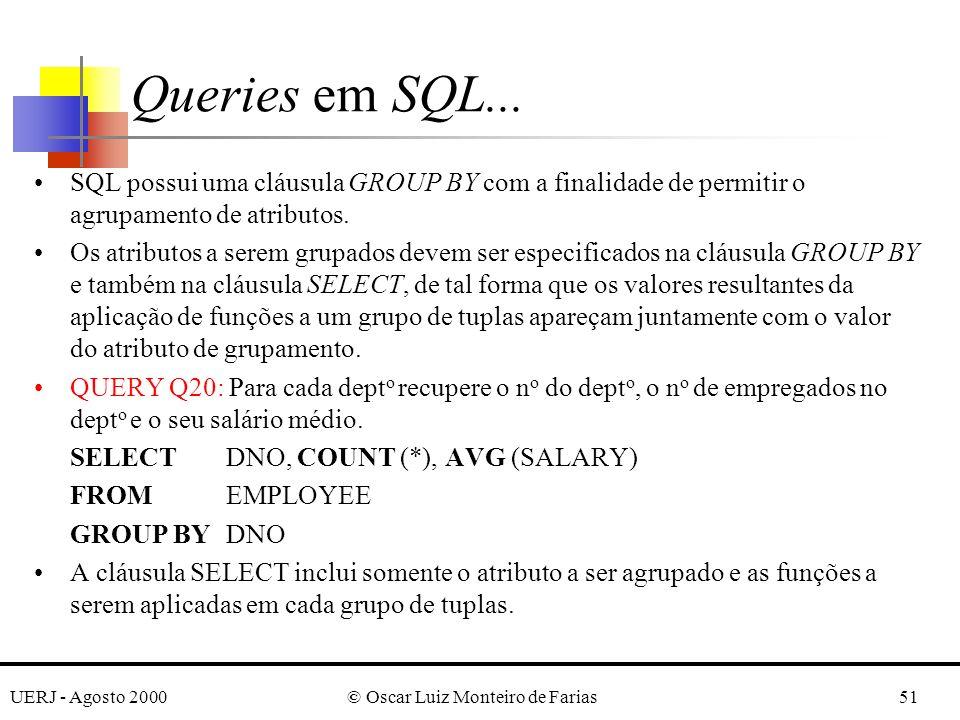 UERJ - Agosto 2000© Oscar Luiz Monteiro de Farias51 SQL possui uma cláusula GROUP BY com a finalidade de permitir o agrupamento de atributos.