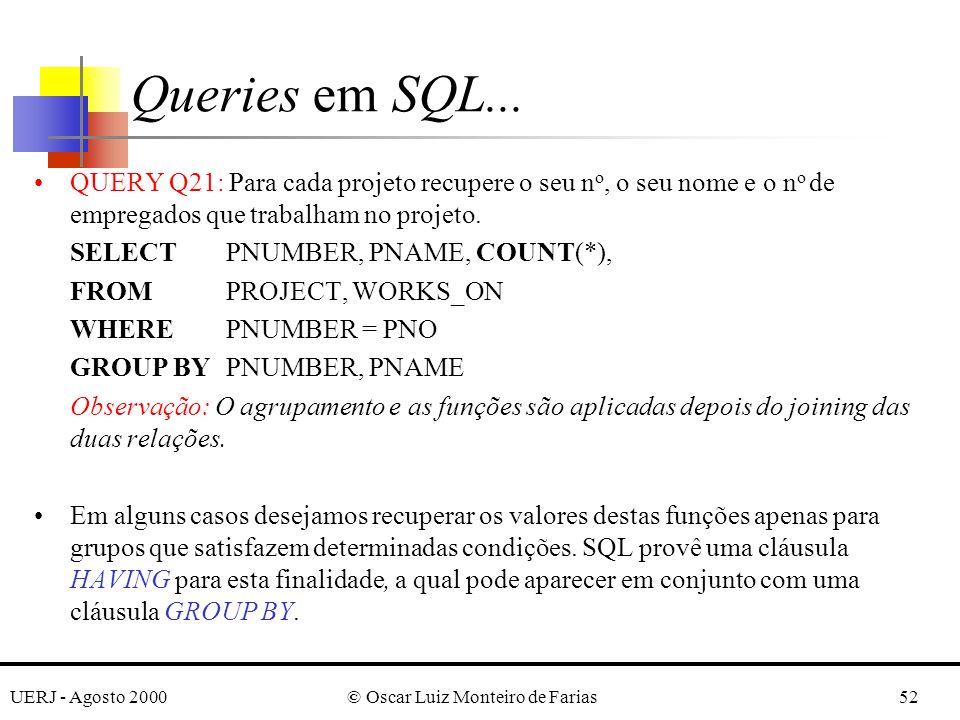 UERJ - Agosto 2000© Oscar Luiz Monteiro de Farias52 QUERY Q21: Para cada projeto recupere o seu n o, o seu nome e o n o de empregados que trabalham no projeto.