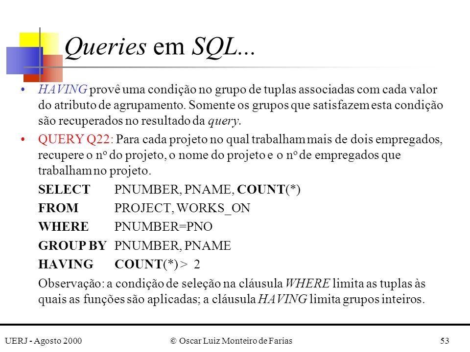 UERJ - Agosto 2000© Oscar Luiz Monteiro de Farias53 HAVING provê uma condição no grupo de tuplas associadas com cada valor do atributo de agrupamento.