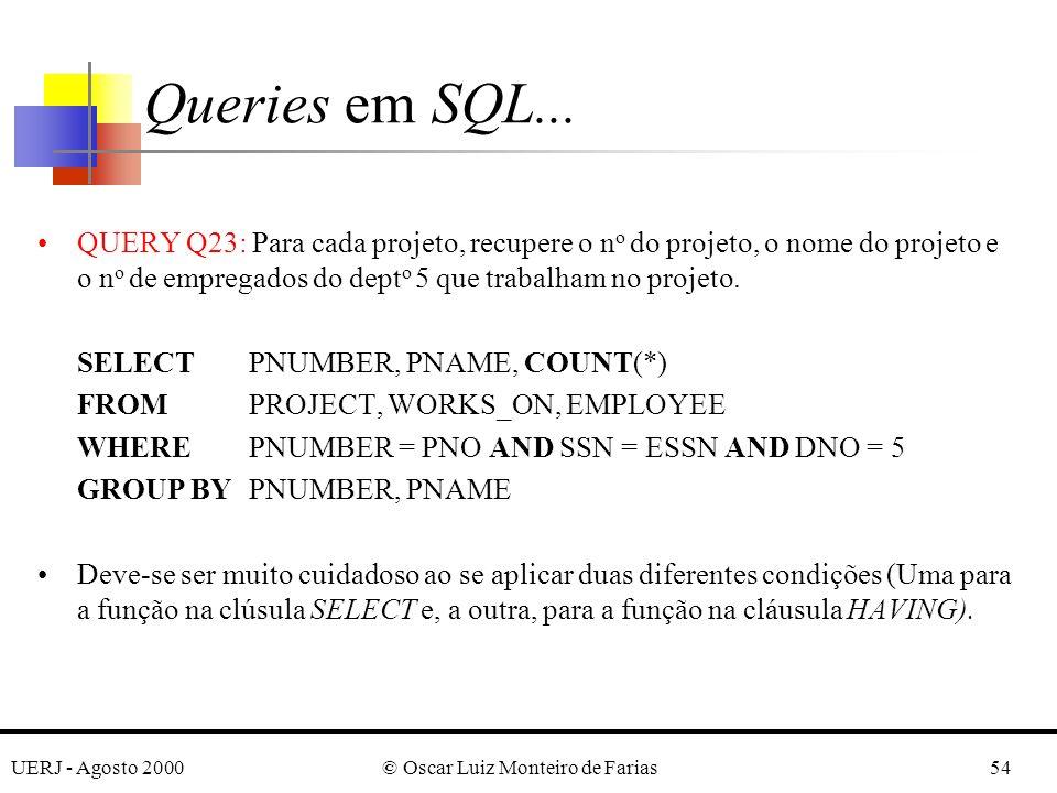 UERJ - Agosto 2000© Oscar Luiz Monteiro de Farias54 QUERY Q23: Para cada projeto, recupere o n o do projeto, o nome do projeto e o n o de empregados do dept o 5 que trabalham no projeto.