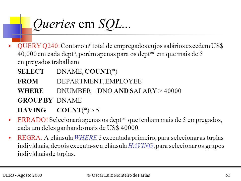 UERJ - Agosto 2000© Oscar Luiz Monteiro de Farias55 QUERY Q240: Contar o n o total de empregados cujos salários excedem US$ 40,000 em cada dept o, porém apenas para os dept os em que mais de 5 empregados trabalham.