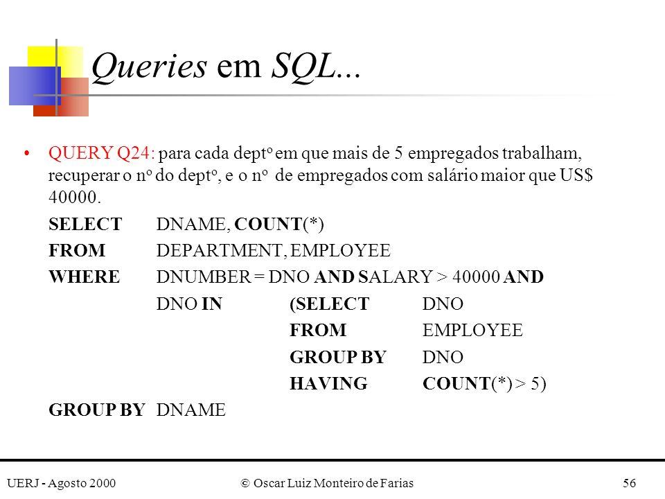 UERJ - Agosto 2000© Oscar Luiz Monteiro de Farias56 QUERY Q24: para cada dept o em que mais de 5 empregados trabalham, recuperar o n o do dept o, e o n o de empregados com salário maior que US$ 40000.
