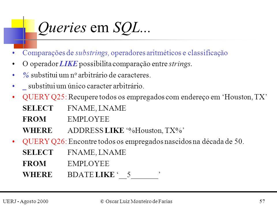 UERJ - Agosto 2000© Oscar Luiz Monteiro de Farias57 Comparações de substrings, operadores aritméticos e classificação O operador LIKE possibilita comparação entre strings.