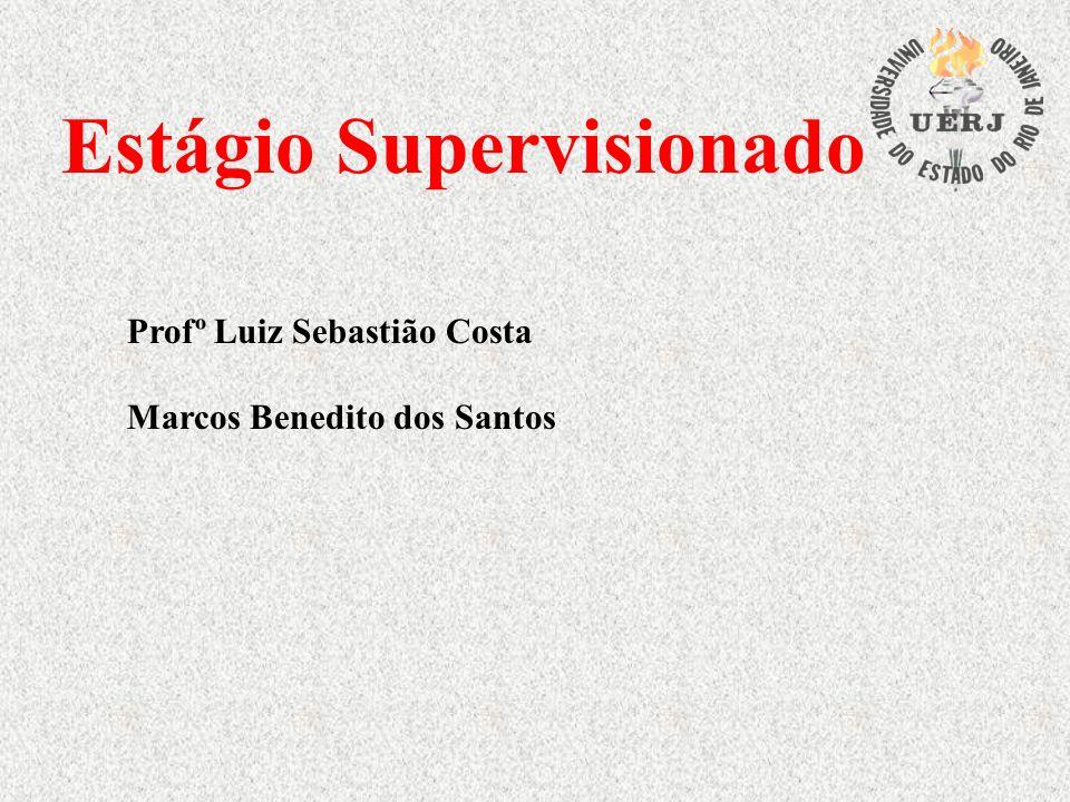 Estágio Supervisionado Profº Luiz Sebastião Costa Marcos Benedito dos Santos