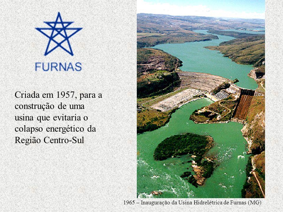 Criada em 1957, para a construção de uma usina que evitaria o colapso energético da Região Centro-Sul 1965 – Inauguração da Usina Hidrelétrica de Furn
