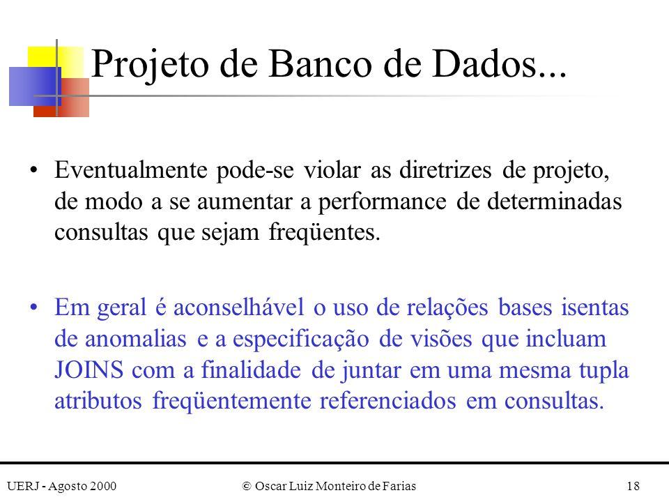 UERJ - Agosto 2000© Oscar Luiz Monteiro de Farias18 Eventualmente pode-se violar as diretrizes de projeto, de modo a se aumentar a performance de determinadas consultas que sejam freqüentes.