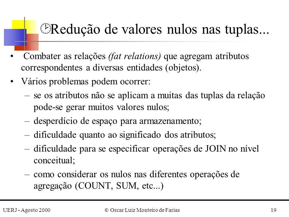 UERJ - Agosto 2000© Oscar Luiz Monteiro de Farias19 ¸ Redução de valores nulos nas tuplas... Combater as relações (fat relations) que agregam atributo