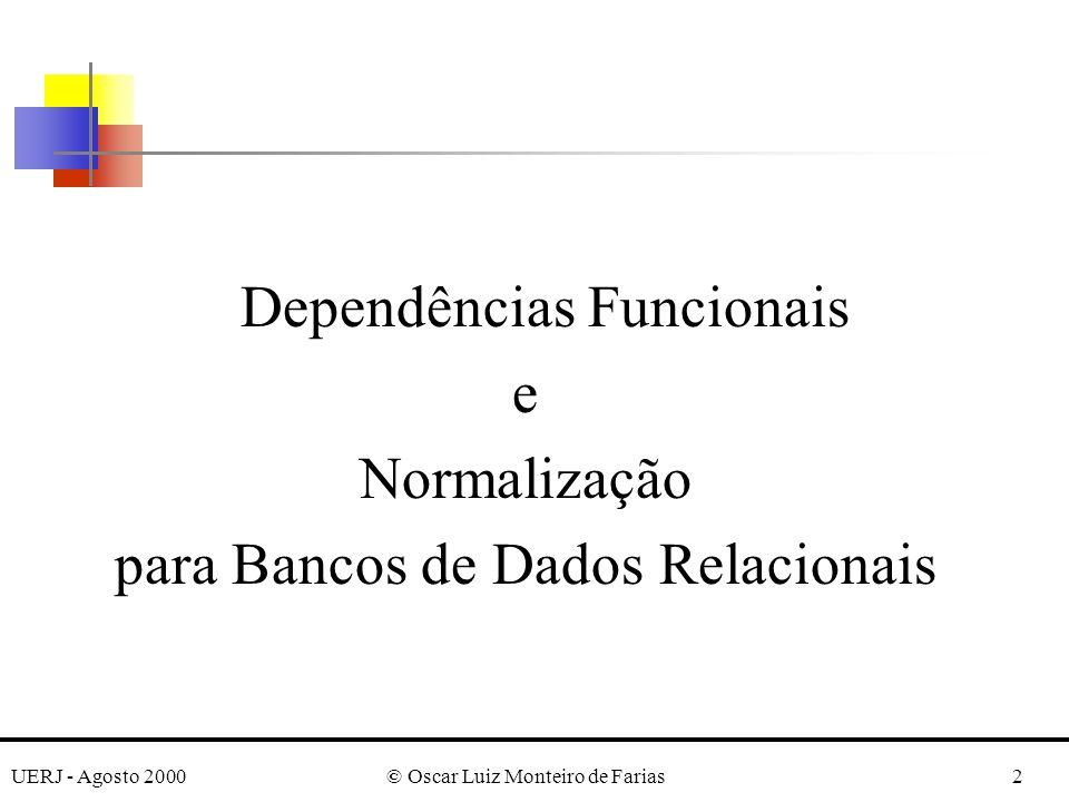 UERJ - Agosto 2000© Oscar Luiz Monteiro de Farias2 Dependências Funcionais e Normalização para Bancos de Dados Relacionais