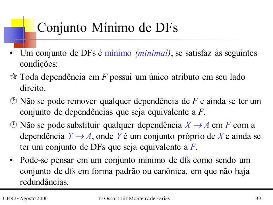 UERJ - Agosto 2000© Oscar Luiz Monteiro de Farias39 Um conjunto de DFs é mínimo (minimal), se satisfaz às seguintes condições: ¶Toda dependência em F possui um único atributo em seu lado direito.