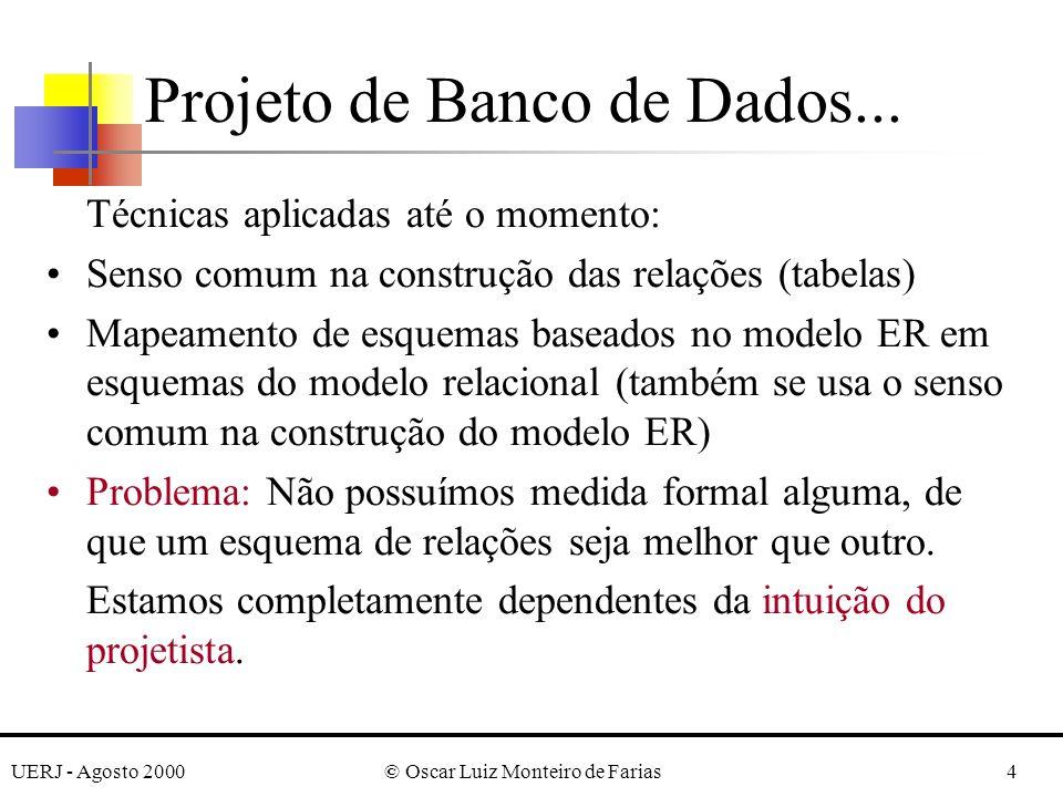 UERJ - Agosto 2000© Oscar Luiz Monteiro de Farias4 Técnicas aplicadas até o momento: Senso comum na construção das relações (tabelas) Mapeamento de es