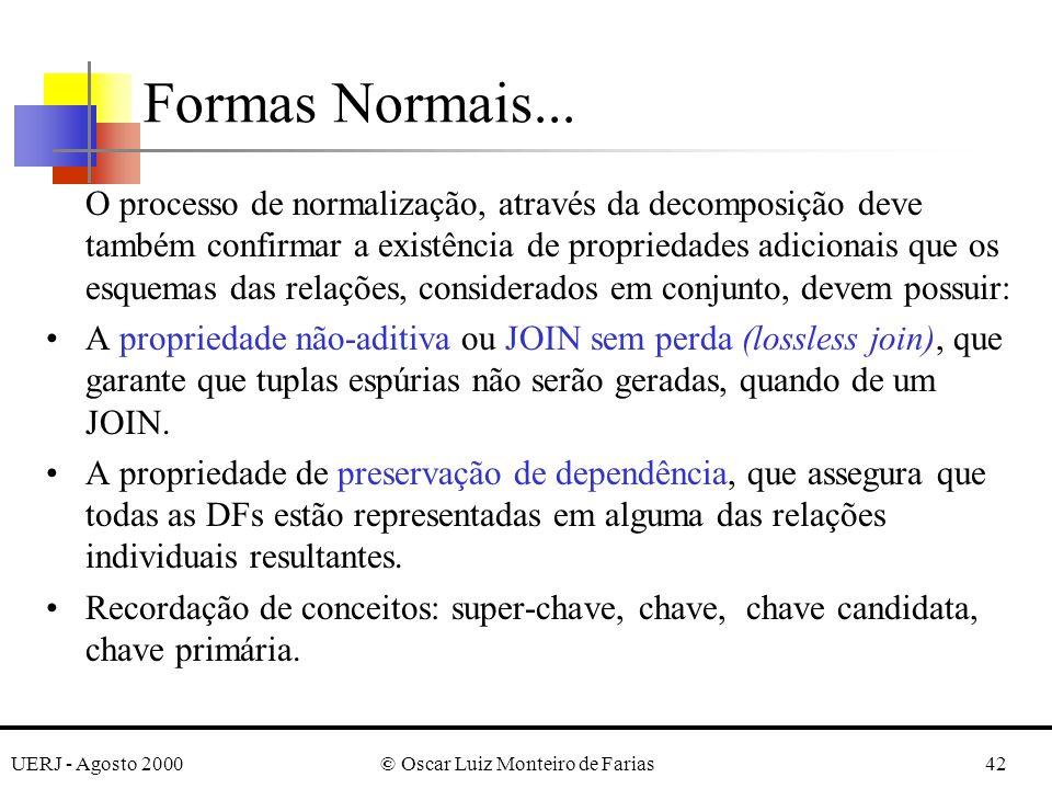 UERJ - Agosto 2000© Oscar Luiz Monteiro de Farias42 O processo de normalização, através da decomposição deve também confirmar a existência de propried