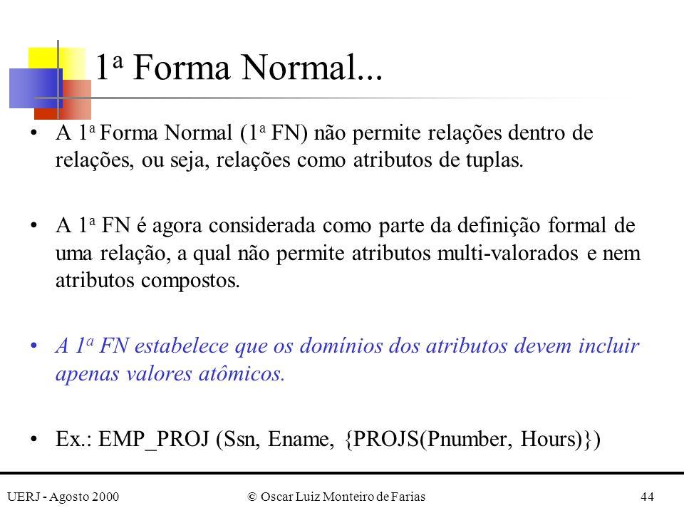 UERJ - Agosto 2000© Oscar Luiz Monteiro de Farias44 1 a Forma Normal... A 1 a Forma Normal (1 a FN) não permite relações dentro de relações, ou seja,