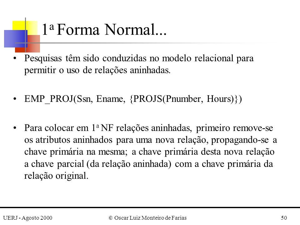 UERJ - Agosto 2000© Oscar Luiz Monteiro de Farias50 Pesquisas têm sido conduzidas no modelo relacional para permitir o uso de relações aninhadas.