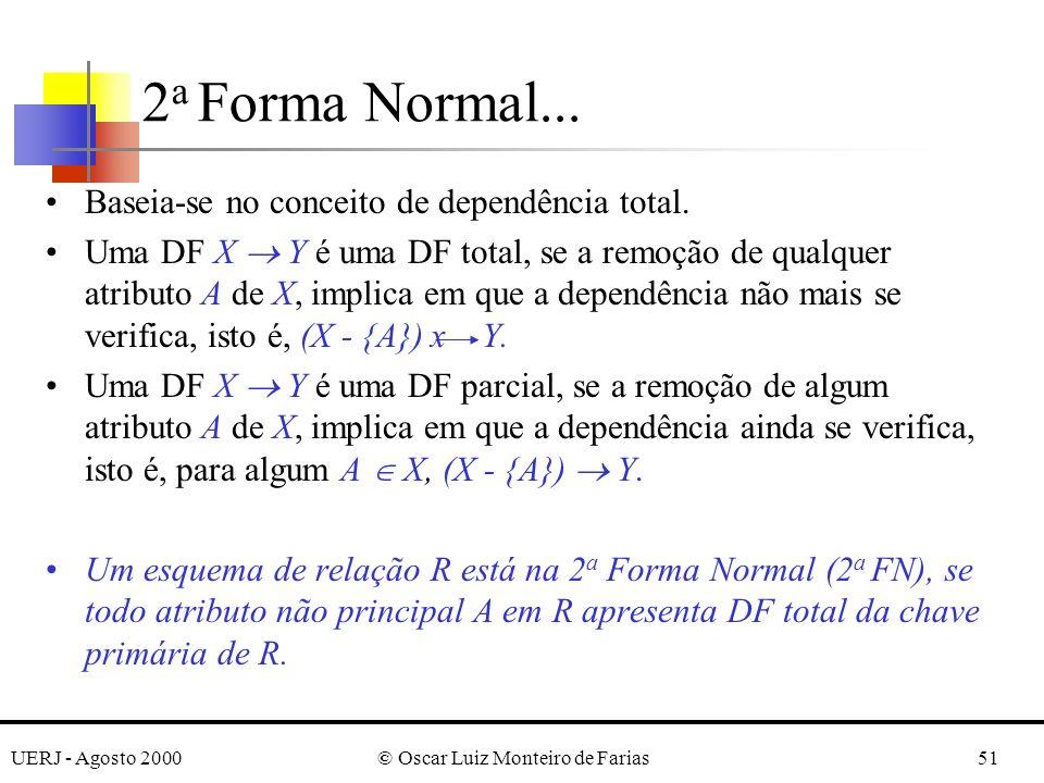 UERJ - Agosto 2000© Oscar Luiz Monteiro de Farias51 Baseia-se no conceito de dependência total. Uma DF X Y é uma DF total, se a remoção de qualquer at