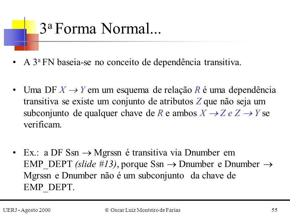 UERJ - Agosto 2000© Oscar Luiz Monteiro de Farias55 A 3 a FN baseia-se no conceito de dependência transitiva. Uma DF X Y em um esquema de relação R é