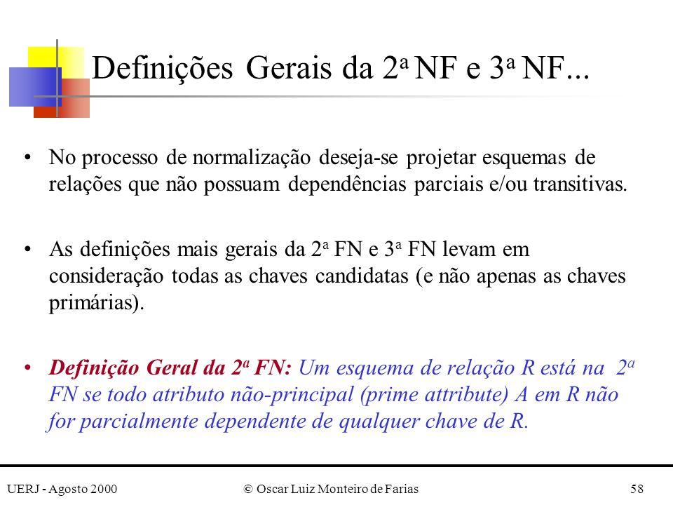 UERJ - Agosto 2000© Oscar Luiz Monteiro de Farias58 Definições Gerais da 2 a NF e 3 a NF... No processo de normalização deseja-se projetar esquemas de