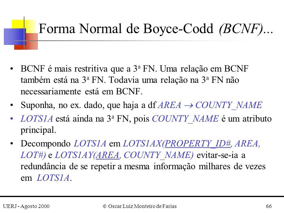 UERJ - Agosto 2000© Oscar Luiz Monteiro de Farias66 Forma Normal de Boyce-Codd (BCNF)... BCNF é mais restritiva que a 3 a FN. Uma relação em BCNF tamb