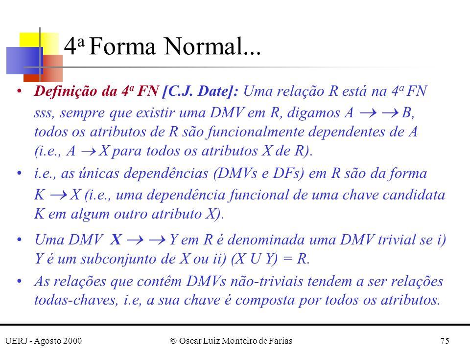 UERJ - Agosto 2000© Oscar Luiz Monteiro de Farias75 Definição da 4 a FN [C.J. Date]: Uma relação R está na 4 a FN sss, sempre que existir uma DMV em R