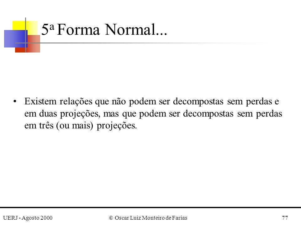 UERJ - Agosto 2000© Oscar Luiz Monteiro de Farias77 Existem relações que não podem ser decompostas sem perdas e em duas projeções, mas que podem ser decompostas sem perdas em três (ou mais) projeções.
