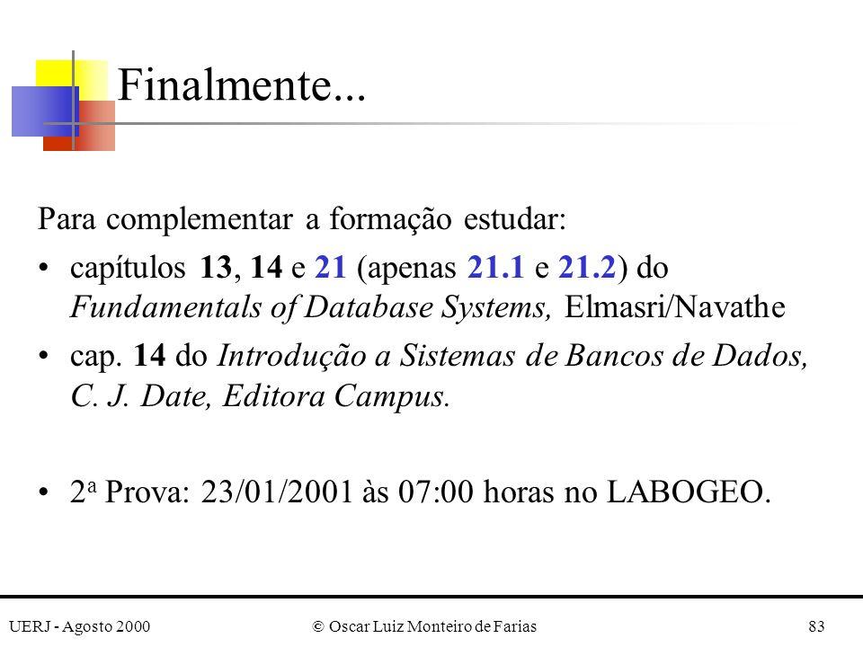 UERJ - Agosto 2000© Oscar Luiz Monteiro de Farias83 Finalmente... Para complementar a formação estudar: capítulos 13, 14 e 21 (apenas 21.1 e 21.2) do
