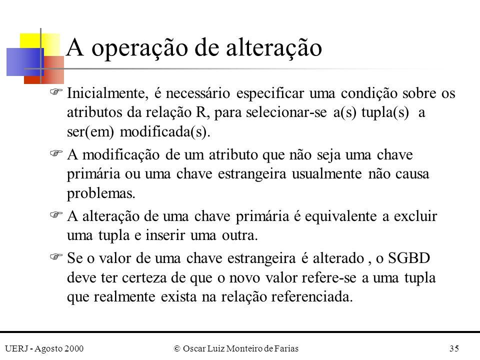 UERJ - Agosto 2000© Oscar Luiz Monteiro de Farias35 A operação de alteração FInicialmente, é necessário especificar uma condição sobre os atributos da