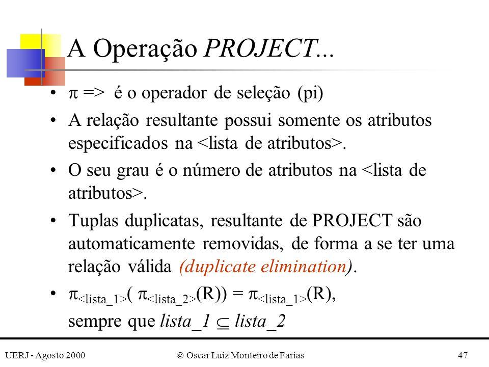 UERJ - Agosto 2000© Oscar Luiz Monteiro de Farias47 => é o operador de seleção (pi) A relação resultante possui somente os atributos especificados na.