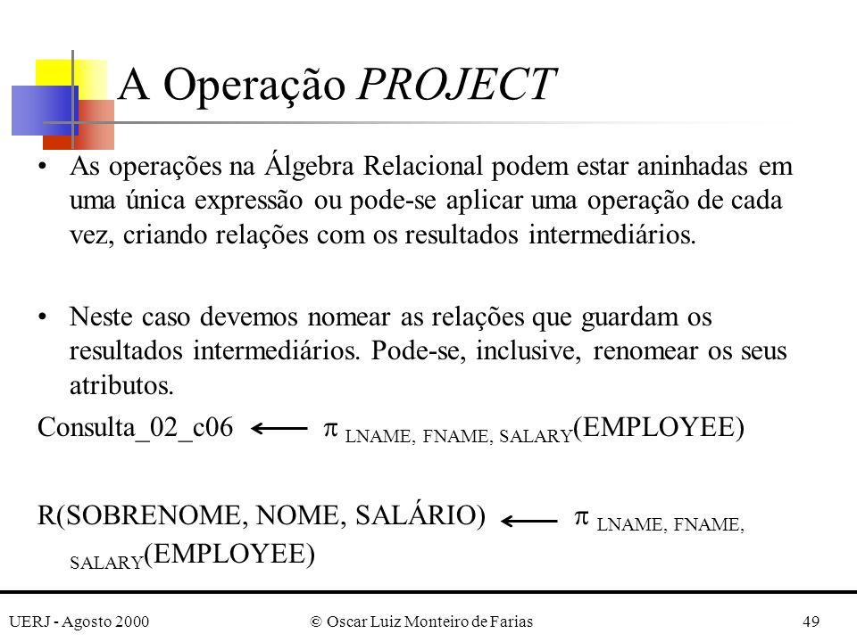 UERJ - Agosto 2000© Oscar Luiz Monteiro de Farias49 As operações na Álgebra Relacional podem estar aninhadas em uma única expressão ou pode-se aplicar