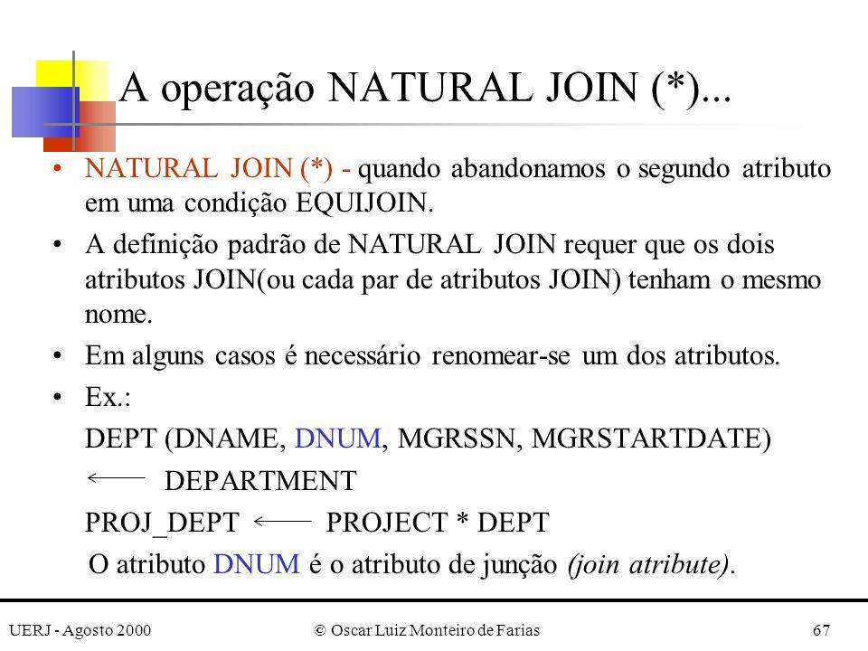 UERJ - Agosto 2000© Oscar Luiz Monteiro de Farias67 NATURAL JOIN (*) - quando abandonamos o segundo atributo em uma condição EQUIJOIN. A definição pad