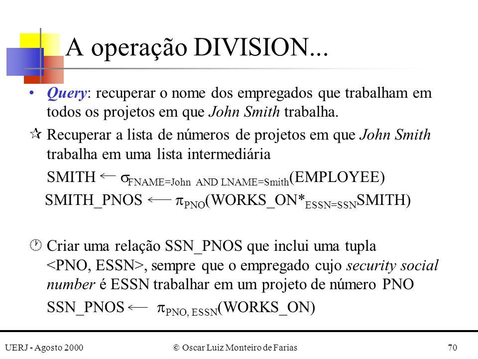 UERJ - Agosto 2000© Oscar Luiz Monteiro de Farias70 A operação DIVISION... Query: recuperar o nome dos empregados que trabalham em todos os projetos e