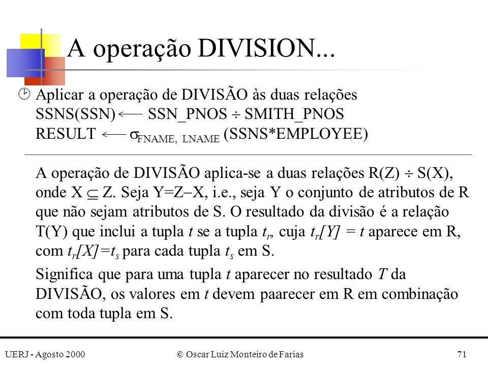 UERJ - Agosto 2000© Oscar Luiz Monteiro de Farias71 ¸Aplicar a operação de DIVISÃO às duas relações SSNS(SSN) SSN_PNOS SMITH_PNOS RESULT FNAME, LNAME