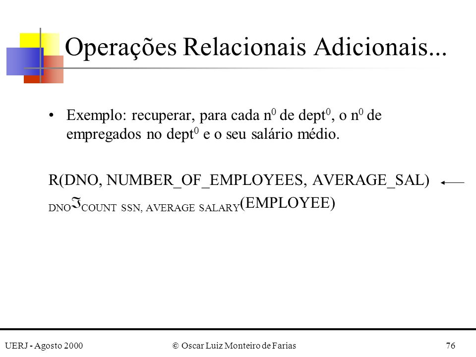 UERJ - Agosto 2000© Oscar Luiz Monteiro de Farias76 Exemplo: recuperar, para cada n 0 de dept 0, o n 0 de empregados no dept 0 e o seu salário médio.
