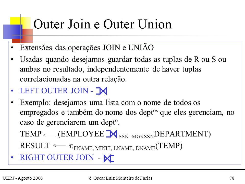 UERJ - Agosto 2000© Oscar Luiz Monteiro de Farias78 Outer Join e Outer Union Extensões das operações JOIN e UNIÃO Usadas quando desejamos guardar toda