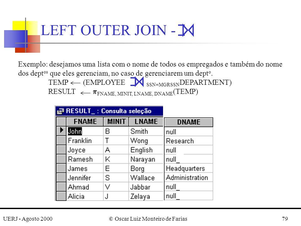 UERJ - Agosto 2000© Oscar Luiz Monteiro de Farias79 LEFT OUTER JOIN - Exemplo: desejamos uma lista com o nome de todos os empregados e também do nome