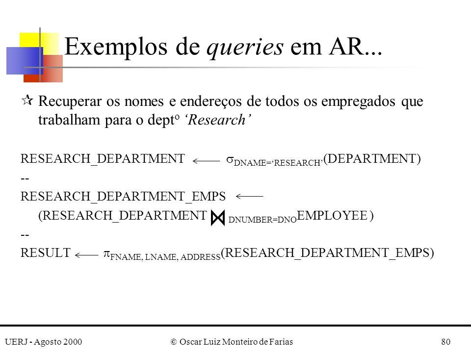UERJ - Agosto 2000© Oscar Luiz Monteiro de Farias80 Exemplos de queries em AR... ¶Recuperar os nomes e endereços de todos os empregados que trabalham