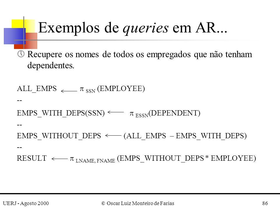 UERJ - Agosto 2000© Oscar Luiz Monteiro de Farias86 »Recupere os nomes de todos os empregados que não tenham dependentes. ALL_EMPS SSN (EMPLOYEE) -- E