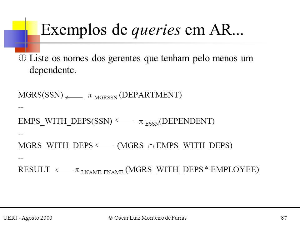 UERJ - Agosto 2000© Oscar Luiz Monteiro de Farias87 ¼Liste os nomes dos gerentes que tenham pelo menos um dependente. MGRS(SSN) MGRSSN (DEPARTMENT) --