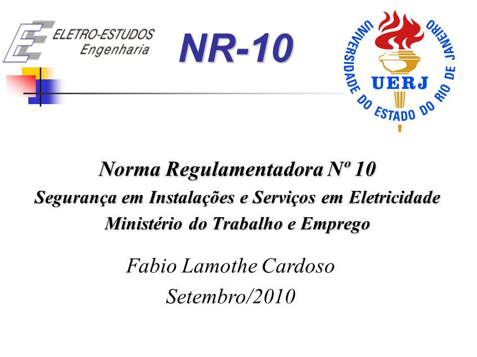 NR-10 Norma Regulamentadora Nº 10 Segurança em Instalações e Serviços em Eletricidade Ministério do Trabalho e Emprego Fabio Lamothe Cardoso Setembro/