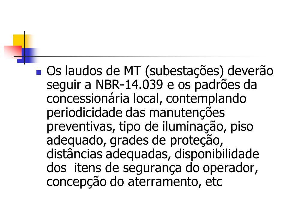 Os laudos de MT (subestações) deverão seguir a NBR-14.039 e os padrões da concessionária local, contemplando periodicidade das manutenções preventivas