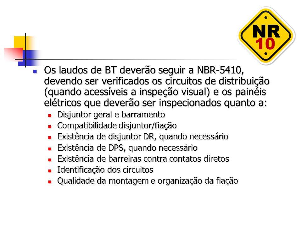 Os laudos de BT deverão seguir a NBR-5410, devendo ser verificados os circuitos de distribuição (quando acessíveis a inspeção visual) e os painéis elé