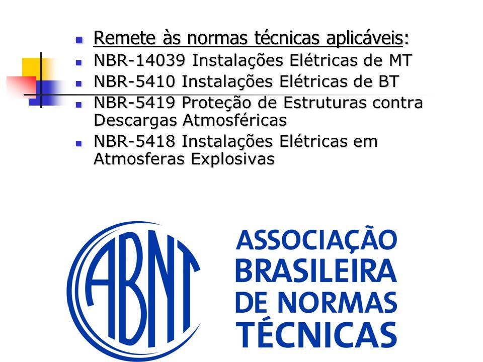 Remete às normas técnicas aplicáveis: Remete às normas técnicas aplicáveis: NBR-14039 Instalações Elétricas de MT NBR-14039 Instalações Elétricas de M