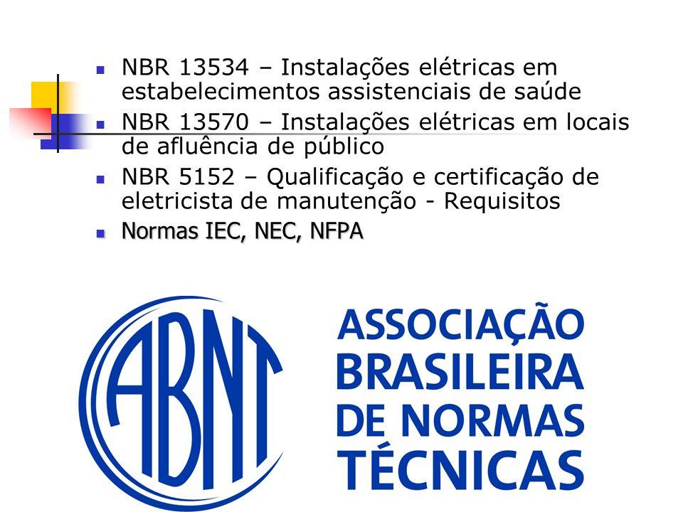 NBR 13534 – Instalações elétricas em estabelecimentos assistenciais de saúde NBR 13570 – Instalações elétricas em locais de afluência de público NBR 5