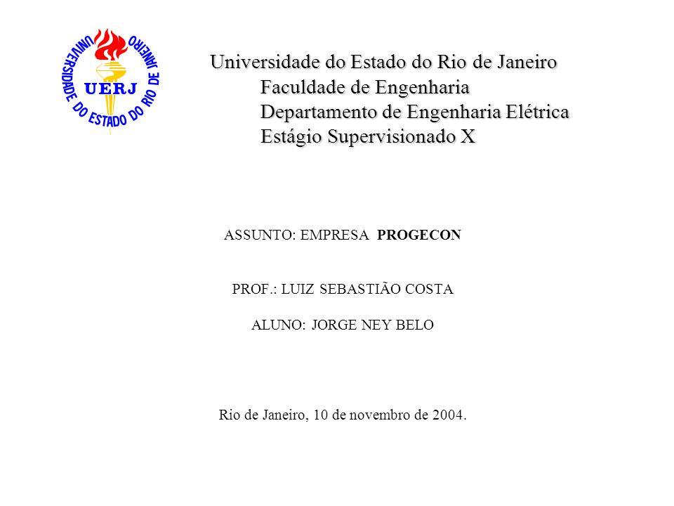 ASSUNTO: EMPRESA PROGECON PROF.: LUIZ SEBASTIÃO COSTA ALUNO: JORGE NEY BELO Rio de Janeiro, 10 de novembro de 2004. Universidade do Estado do Rio de J