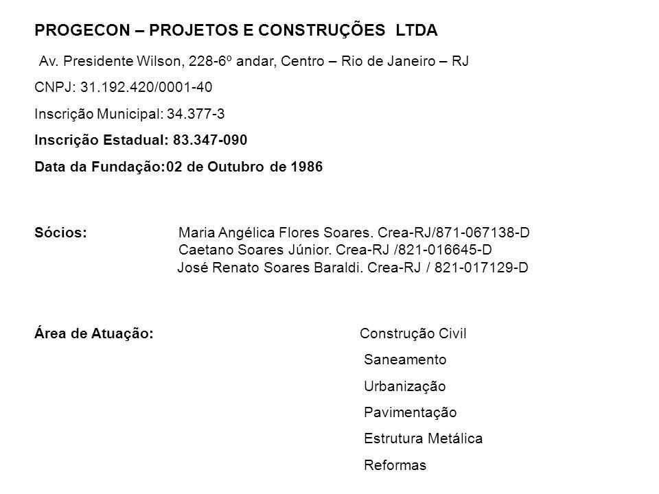 PROGECON – PROJETOS E CONSTRUÇÕES LTDA Av. Presidente Wilson, 228-6º andar, Centro – Rio de Janeiro – RJ CNPJ: 31.192.420/0001-40 Inscrição Municipal: