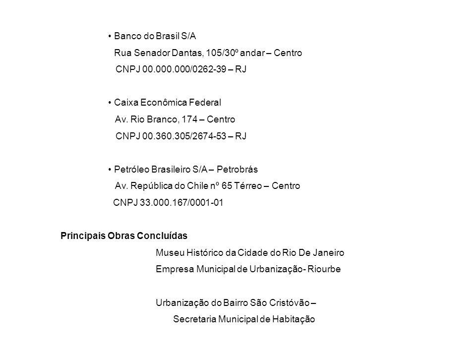 Banco do Brasil S/A Rua Senador Dantas, 105/30º andar – Centro CNPJ 00.000.000/0262-39 – RJ Caixa Econômica Federal Av. Rio Branco, 174 – Centro CNPJ