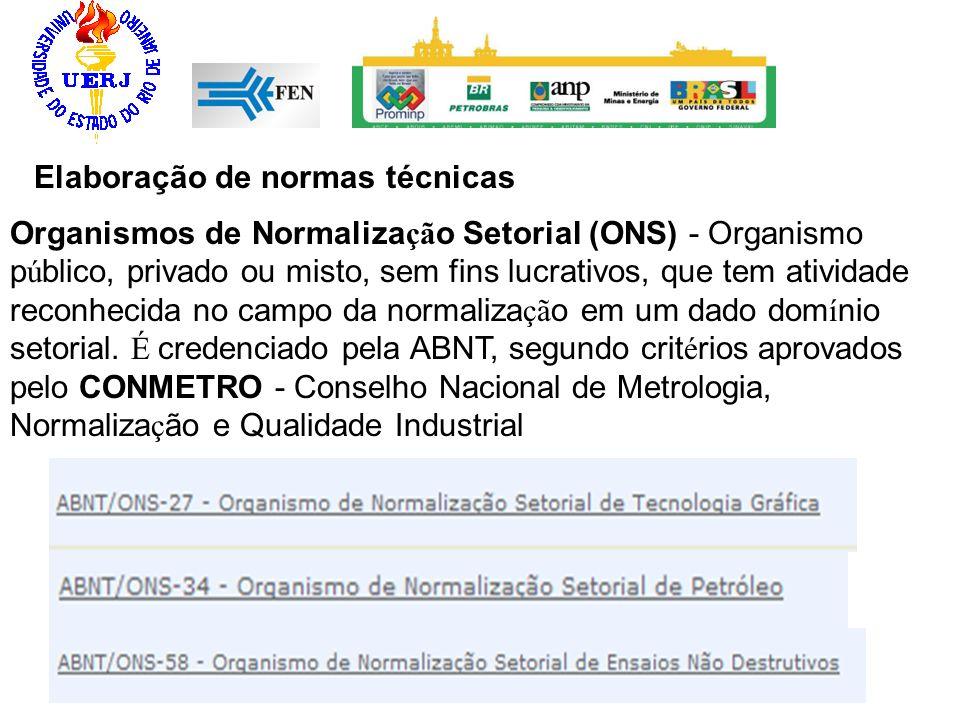 Elaboração de normas técnicas Organismos de Normaliza çã o Setorial (ONS) - Organismo p ú blico, privado ou misto, sem fins lucrativos, que tem ativid
