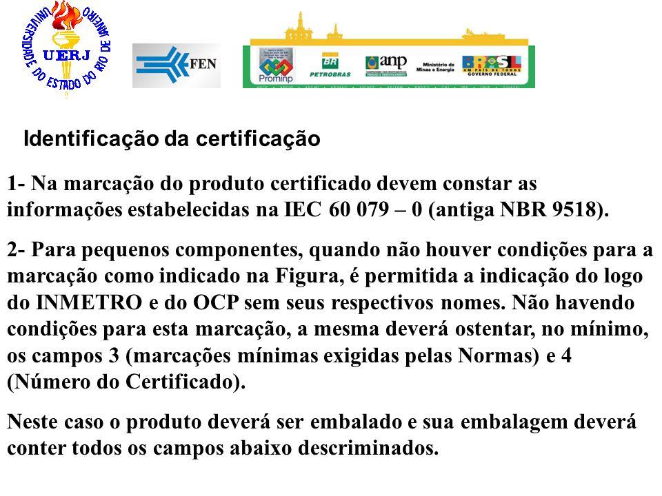 Identificação da certificação 1- Na marcação do produto certificado devem constar as informações estabelecidas na IEC 60 079 – 0 (antiga NBR 9518). 2-
