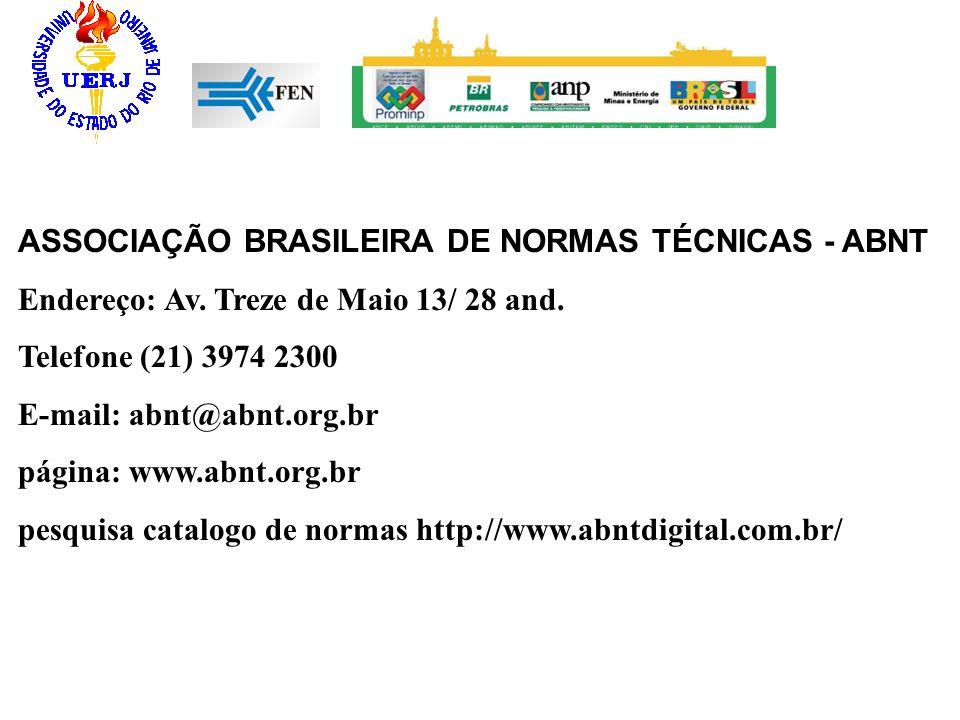 ASSOCIAÇÃO BRASILEIRA DE NORMAS TÉCNICAS - ABNT Endereço: Av. Treze de Maio 13/ 28 and. Telefone (21) 3974 2300 E-mail: abnt@abnt.org.br página: www.a