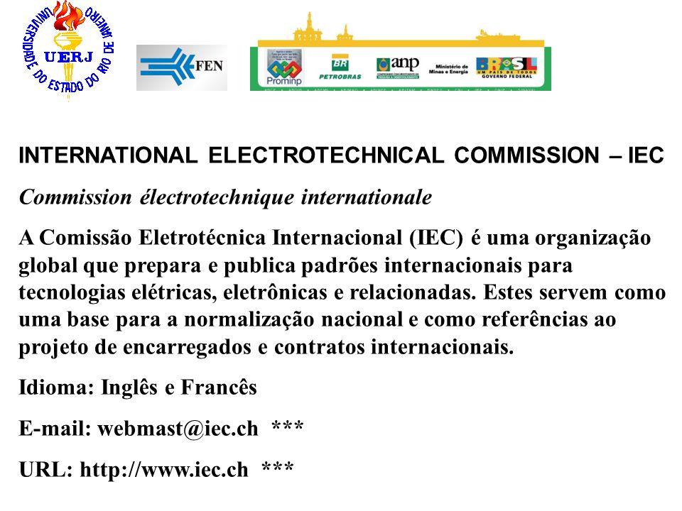 INTERNATIONAL ELECTROTECHNICAL COMMISSION – IEC Commission électrotechnique internationale A Comissão Eletrotécnica Internacional (IEC) é uma organiza