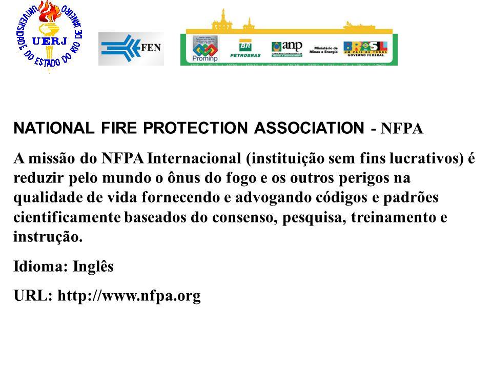 NATIONAL FIRE PROTECTION ASSOCIATION - NFPA A missão do NFPA Internacional (instituição sem fins lucrativos) é reduzir pelo mundo o ônus do fogo e os